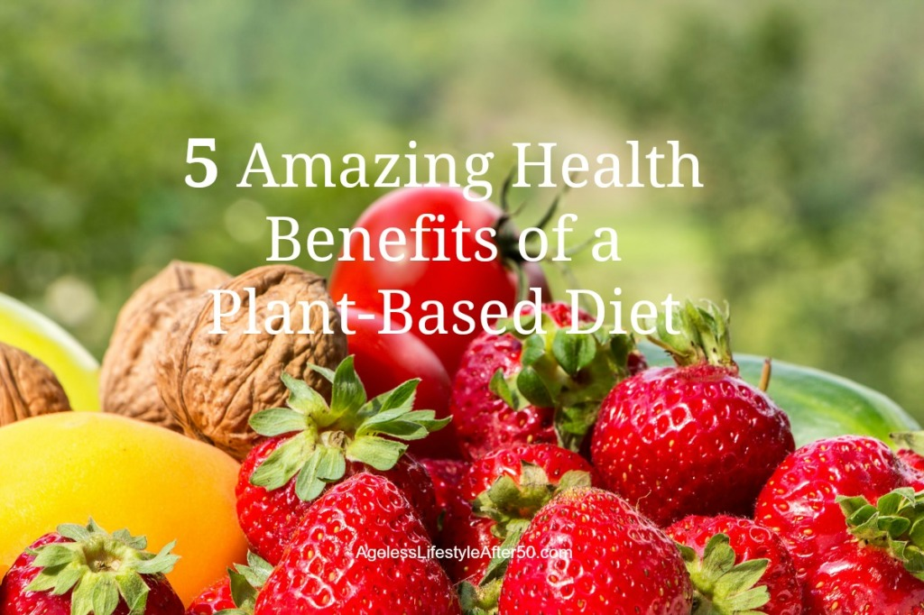 5 Amazing Health Benefits of a Plant-Based Diet