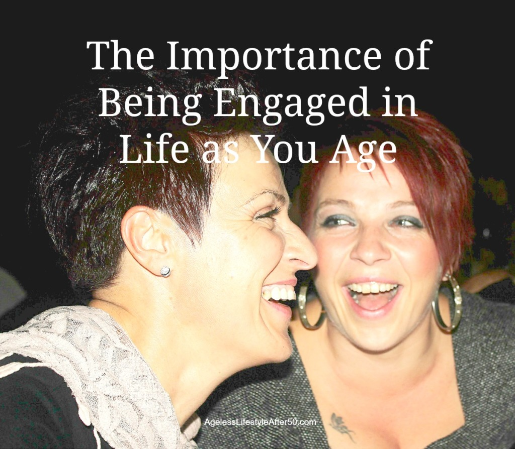 The Importance of Being Engaged in Life as You Age