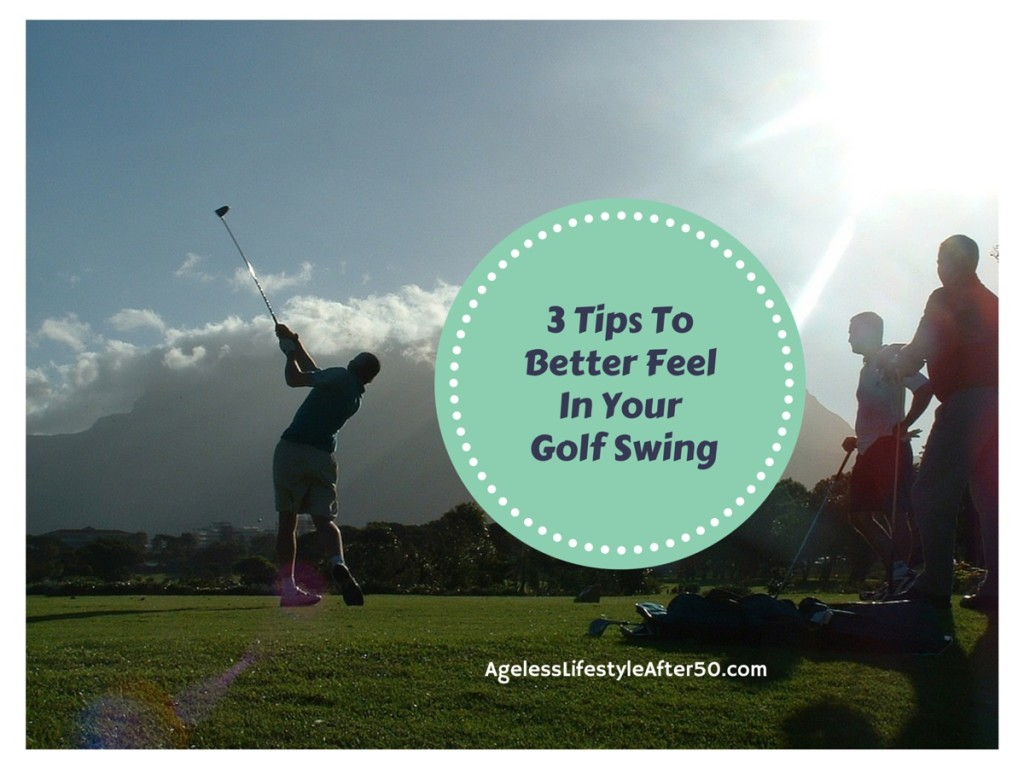3 Tips To Better Feel In Your Golf Swing