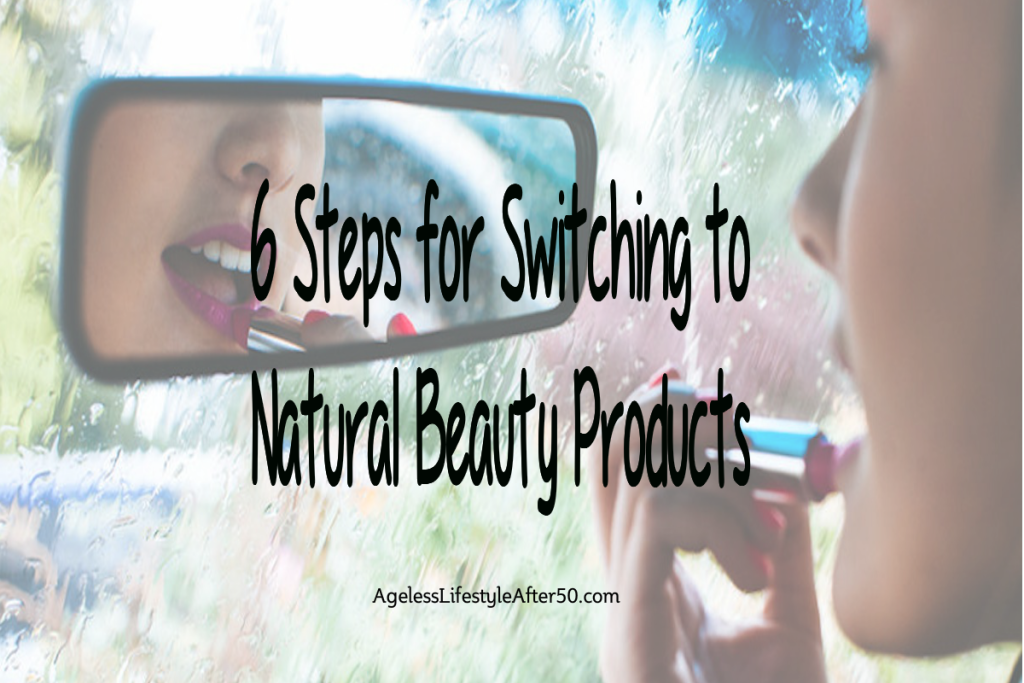 6 Steps for Switching to Natural Beauty Products