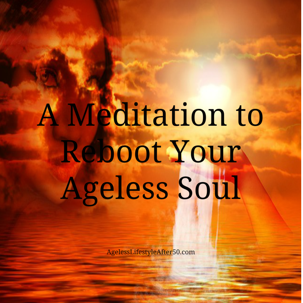 A Meditation to Reboot Your Ageless Soul