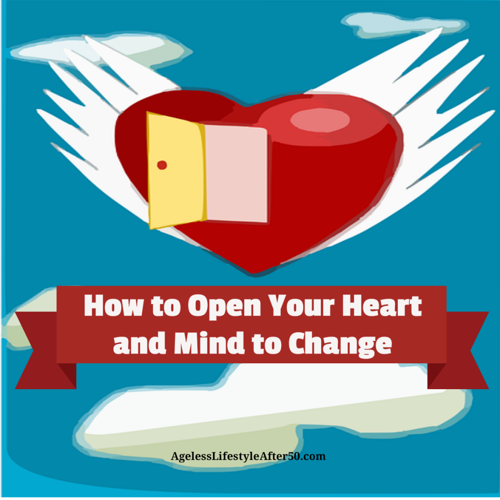 How to Open Your Heart and Mind to Change