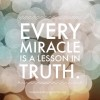 Every miracle is a lesson in truth quote