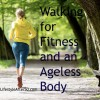 Walking for Fitness and an Ageless Body