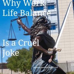Work/Life Balance Is a Joke