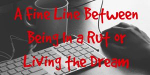 Being in a rut or living the dream