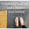 Combining Your Mind and Effective Goal Setting