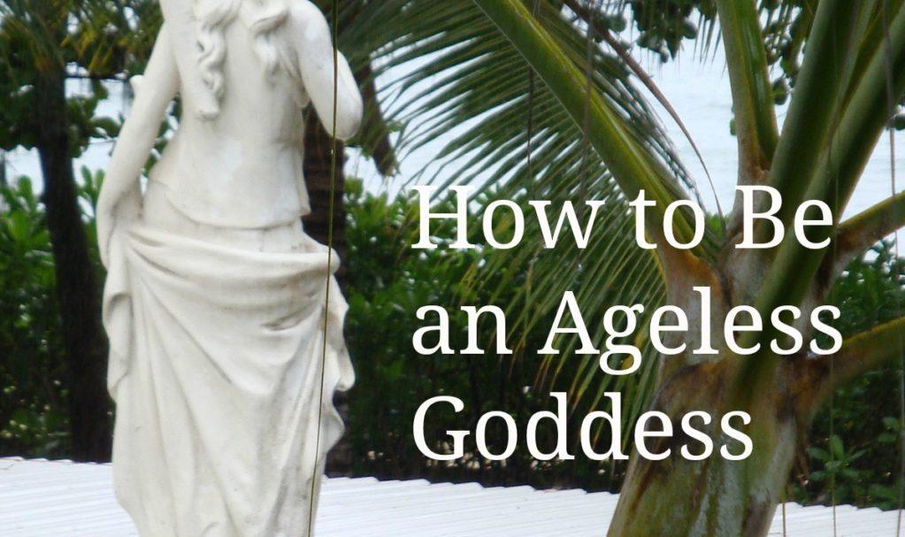 How to Be an Ageless Goddess
