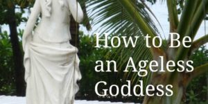 How to Be an Ageless Goddess