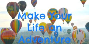 How to Make Your Life an Adventure