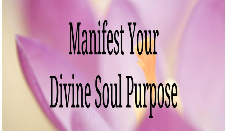 Manifest Your Divine Soul Purpose