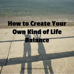 How to Create Your Own Kind of Life Balance