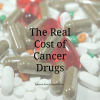 The Real Cost of Cancer Drugs