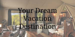 Your Dream Vacation Destination