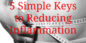 5 Simple Keys to Reducing Inflammation
