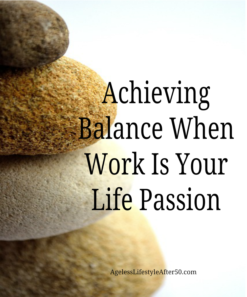 Achieving Balance When Work Is Your Life Passion