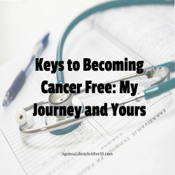 Keys to Becoming Cancer Free: My Journey and Yours