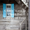 6 Easy Ways to Clean the Energy of Your Home