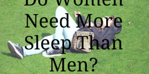 Do Women Need More Sleep Than Men