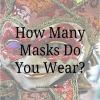 How Many Masks Do You Wear?