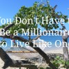 You Don't Have to Be a Millionaire to Live Like One