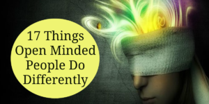 17 Things Open Minded People Do Differently
