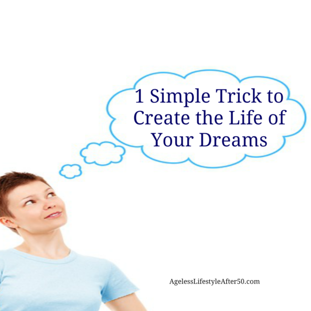 1 Simple Trick to Create the Life of Your Dreams