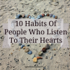10 Habits Of People Who Listen To Their Hearts