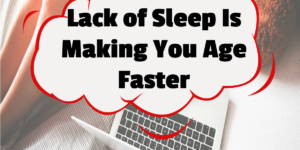 Lack of Sleep Is Making You Age Faster