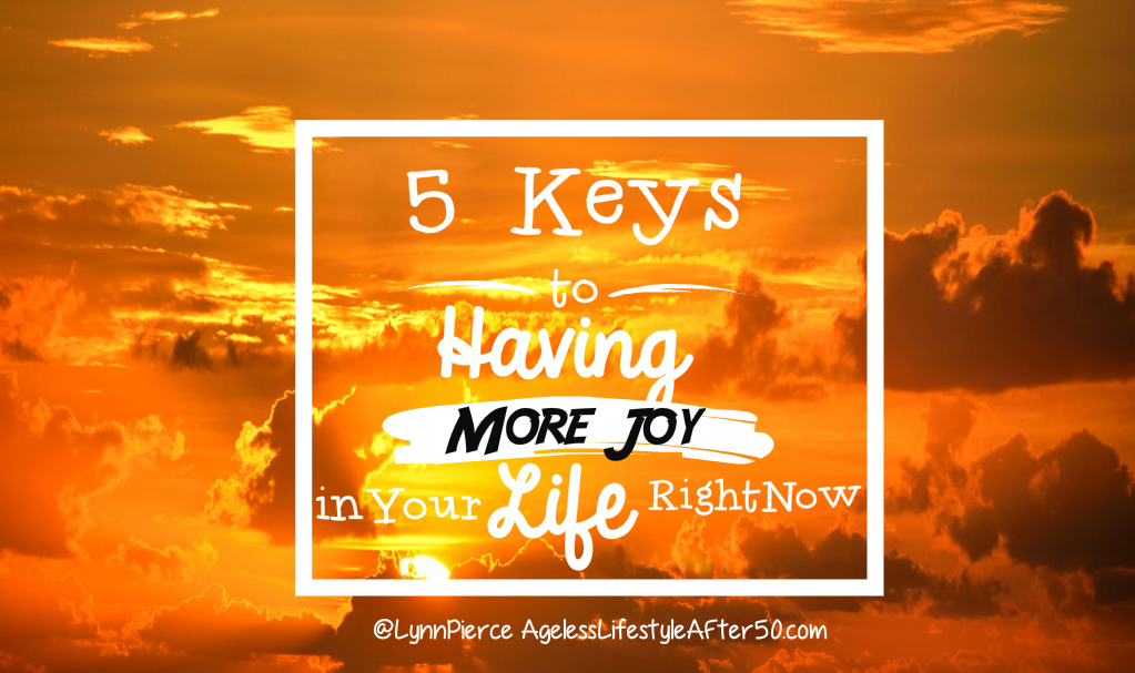 5 Keys to Having More Joy in Your Life Right Now