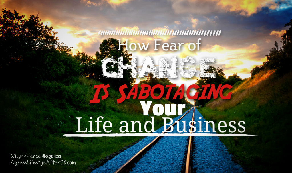How Fear of Change Sabotages Your Life and Business