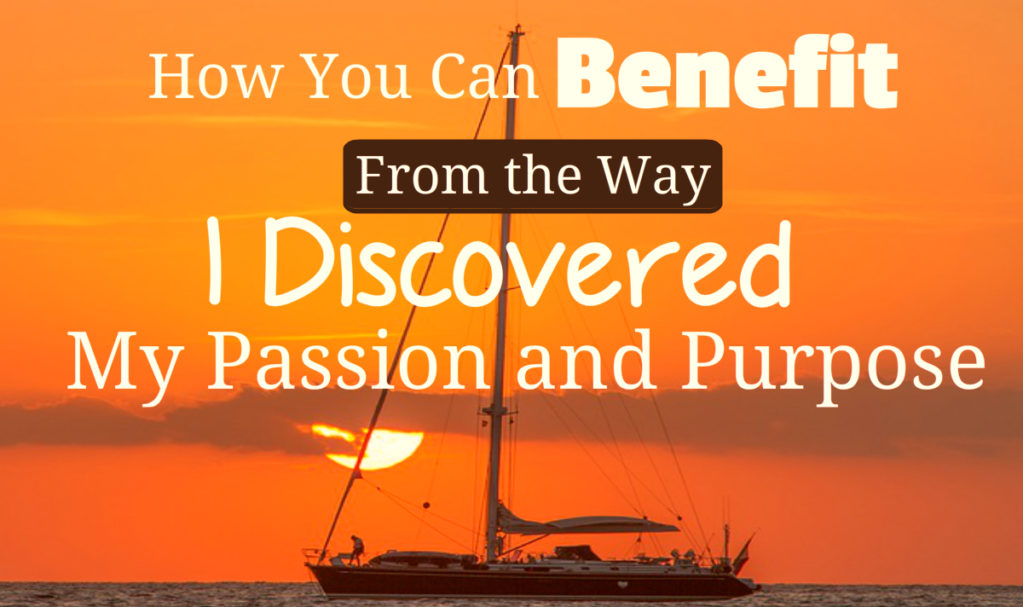 How You Can Benefit From the Way I Discovered My Passion and Purpose