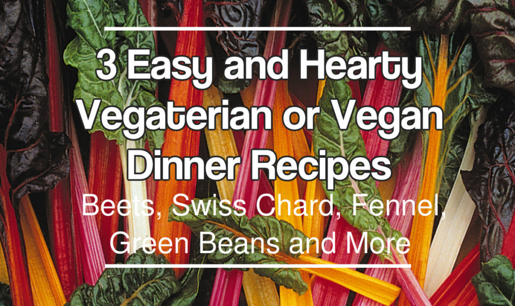 3 Easy and Hearty Vegetarian and Vegan Dinner Recipes