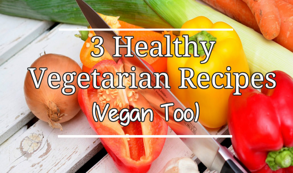3 Healthy Vegetarian Recipes