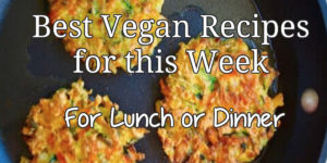 Best Vegan Recipes for this Week