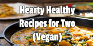 Hearty Healthy Recipes for Two Vegan