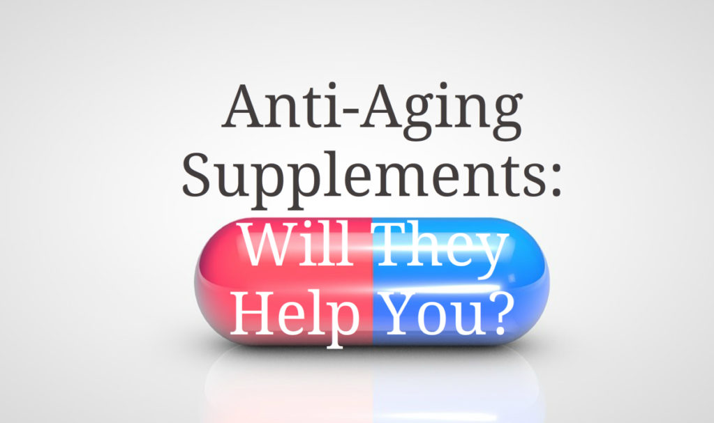 Anti Aging Supplements Will They Help You