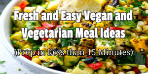 Fresh and Easy Vegan and Vegetarian Meal Ideas