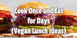 Cook Once and Eat for Days Vegan Lunch Ideas