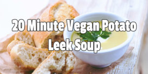 20 Minute Vegan Potato Leek Soup