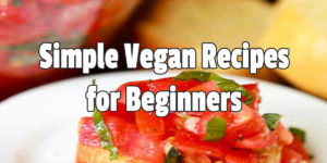 Simple Vegan Recipes for Beginners