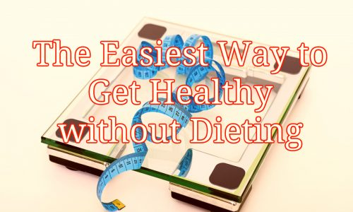 The Easiest Way to Get Healthy without Dieting
