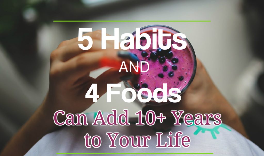 5 Habits and 4 Foods Can Add 10+ Years to Your Life