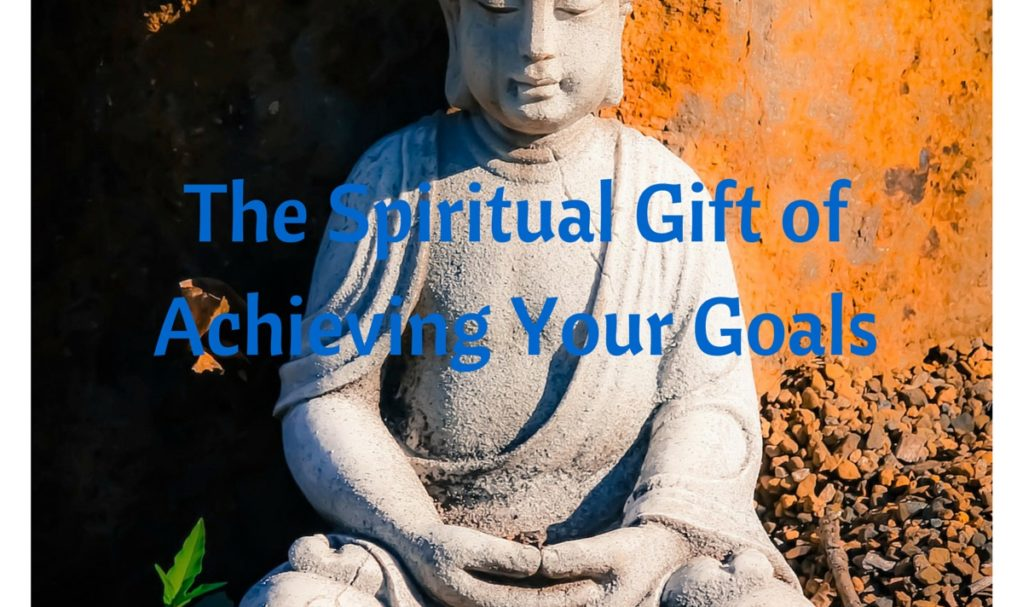 The Spiritual Gift of Achieving Your Goals
