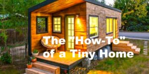 The How-To of a Tiny Home