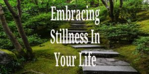 Embracing Stillness In Your Life