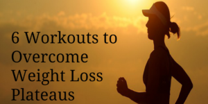 6 Workouts to Overcome Weight Loss Plateaus