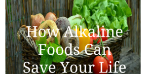 How Alkaline Foods Can Save Your Life