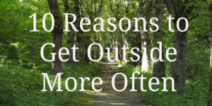 10 Reasons to Get Outside More Often