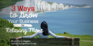 3 Ways to Grow Your Business by Relaxing More